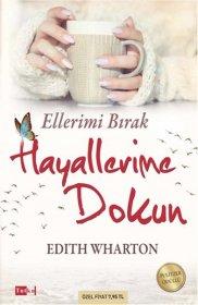 Ellerimi Bırak Hayallerime Dokun - Edith Wharton