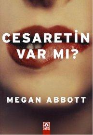 Cesaretin Var mı? - Do you have the courage? - Megan Abbott